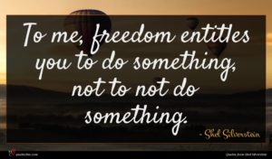 Shel Silverstein quote : To me freedom entitles ...
