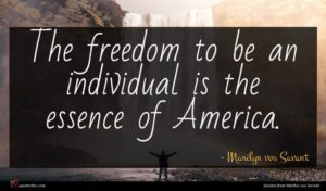 Marilyn vos Savant quote : The freedom to be ...