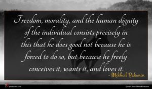 Mikhail Bakunin quote : Freedom morality and the ...