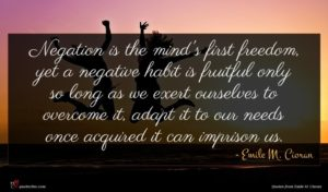 Emile M. Cioran quote : Negation is the mind's ...