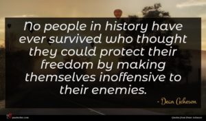 Dean Acheson quote : No people in history ...