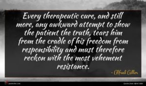 Alfred Adler quote : Every therapeutic cure and ...