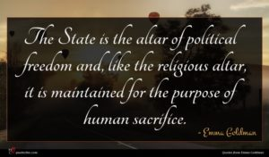 Emma Goldman quote : The State is the ...