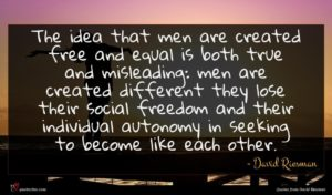 David Riesman quote : The idea that men ...