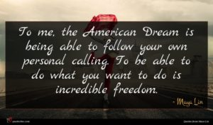 Maya Lin quote : To me the American ...