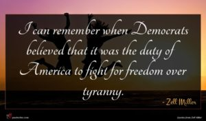 Zell Miller quote : I can remember when ...