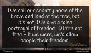 Jesse Ventura quote : We call our country ...