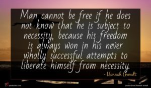Hannah Arendt quote : Man cannot be free ...