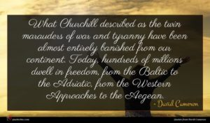 David Cameron quote : What Churchill described as ...