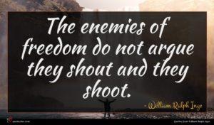William Ralph Inge quote : The enemies of freedom ...