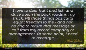 Blake Shelton quote : I love to deer ...