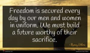 Nancy Pelosi quote : Freedom is secured every ...