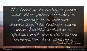 Sandra Day O'Connor quote : The freedom to criticize ...