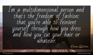 Emma Watson quote : I'm a multidimensional person ...