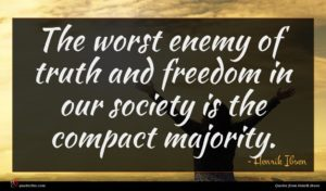 Henrik Ibsen quote : The worst enemy of ...