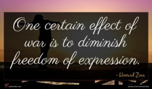 Howard Zinn quote : One certain effect of ...
