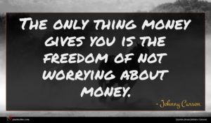 Johnny Carson quote : The only thing money ...