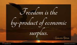Aneurin Bevan quote : Freedom is the by-product ...
