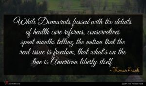 Thomas Frank quote : While Democrats fussed with ...