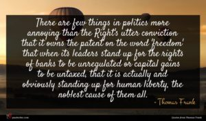Thomas Frank quote : There are few things ...