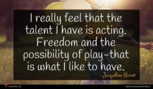 Jacqueline Bisset quote : I really feel that ...