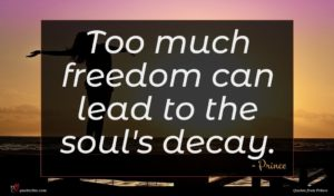 Prince quote : Too much freedom can ...