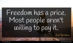 Jack Kevorkian quote : Freedom has a price ...