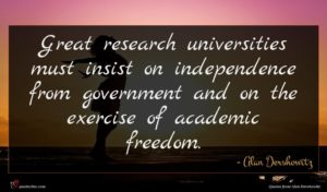 Alan Dershowitz quote : Great research universities must ...