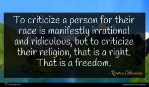 Rowan Atkinson quote : To criticize a person ...
