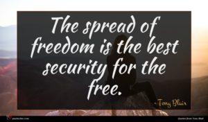 Tony Blair quote : The spread of freedom ...