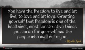 Martha Beck quote : You have the freedom ...