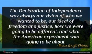 Marian Wright Edelman quote : The Declaration of Independence ...