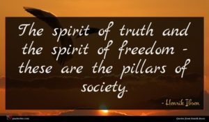Henrik Ibsen quote : The spirit of truth ...