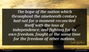 Lech Walesa quote : The hope of the ...
