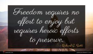 Richard G. Scott quote : Freedom requires no effort ...