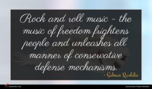 Salman Rushdie quote : Rock and roll music ...