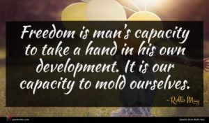 Rollo May quote : Freedom is man's capacity ...