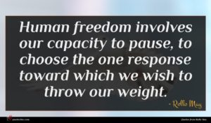 Rollo May quote : Human freedom involves our ...