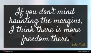 Colin Firth quote : If you don't mind ...