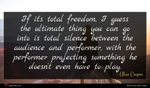 Alice Cooper quote : If it's total freedom ...