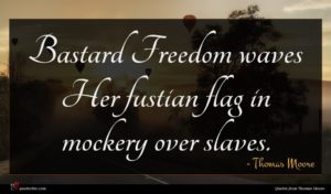 Thomas Moore quote : Bastard Freedom waves Her ...