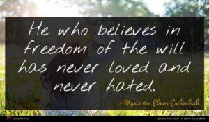 Marie von Ebner-Eschenbach quote : He who believes in ...