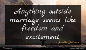 Jeanette Winterson quote : Anything outside marriage seems ...