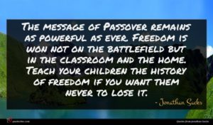 Jonathan Sacks quote : The message of Passover ...