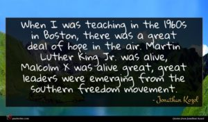 Jonathan Kozol quote : When I was teaching ...