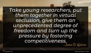 James D. Watson quote : Take young researchers put ...