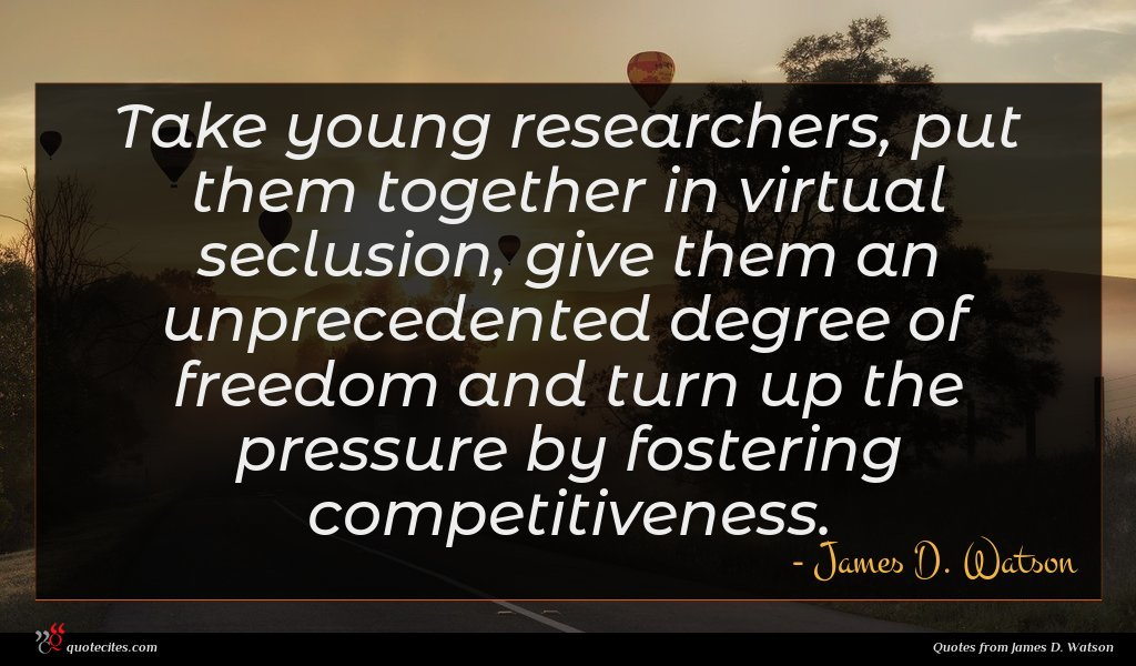 Take young researchers, put them together in virtual seclusion, give them an unprecedented degree of freedom and turn up the pressure by fostering competitiveness.