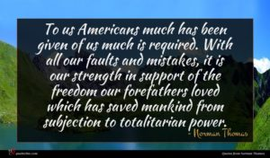 Norman Thomas quote : To us Americans much ...