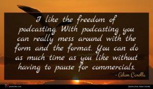 Adam Carolla quote : I like the freedom ...