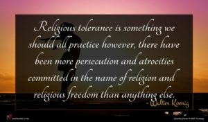 Walter Koenig quote : Religious tolerance is something ...